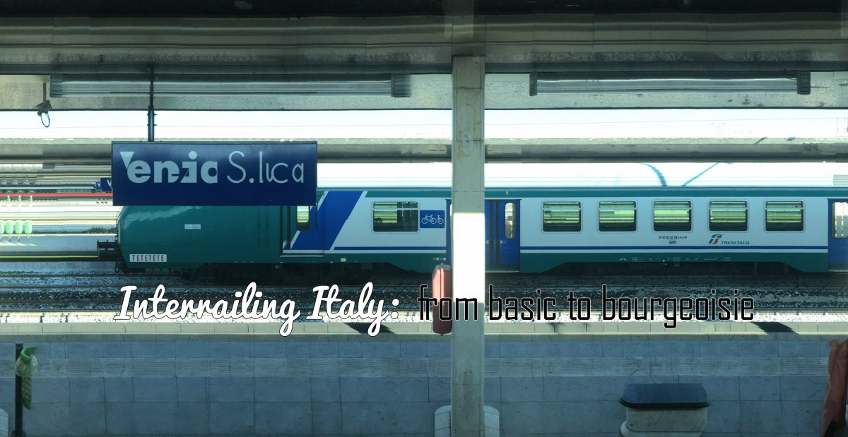 Interrailing Italy - From Basic To Bourgeoisie
